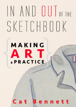 Making Art a Practice: In and Out of the Sketchbook