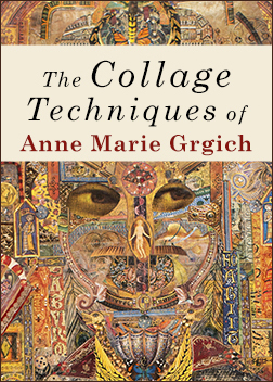 The Collage Techniques of Anne Marie Grgich